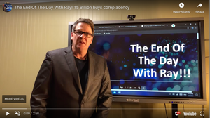 The End Of The Day With Ray! 15 Billion buys complacency