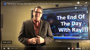 The End of The Day With Ray! How do I live in the 21st Century since forced to leave the 20th