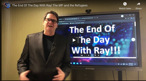 The End Of The Day With Ray! The MP and the Refugees