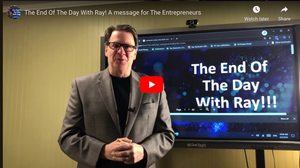 The End Of The Day With Ray! A message for The Entrepreneurs
