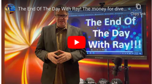 The End Of The Day With Ray! The money for diversification is right in front of you.