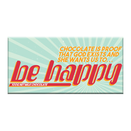 Chocolate is Proof - Be Happy