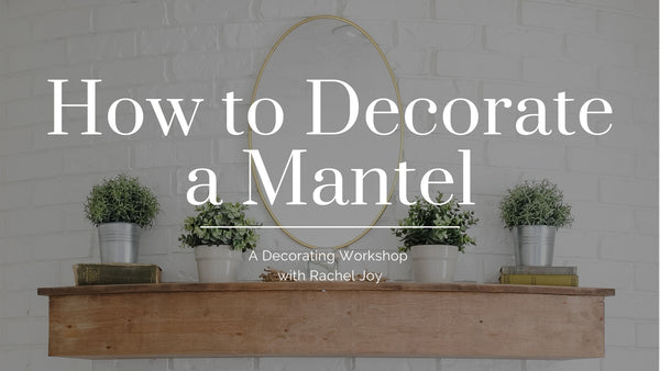 Mantel Decorating Workshop (Pre-Recorded)