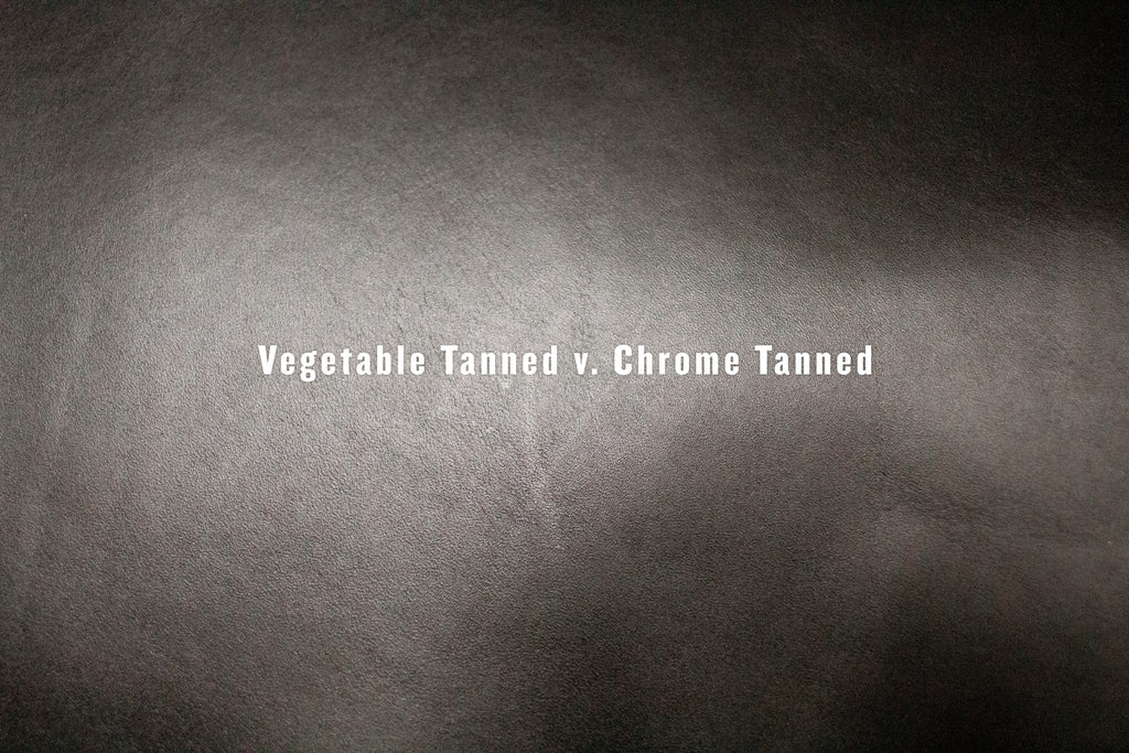Vegetable Tanned VS. Chrome Tanned Leather
