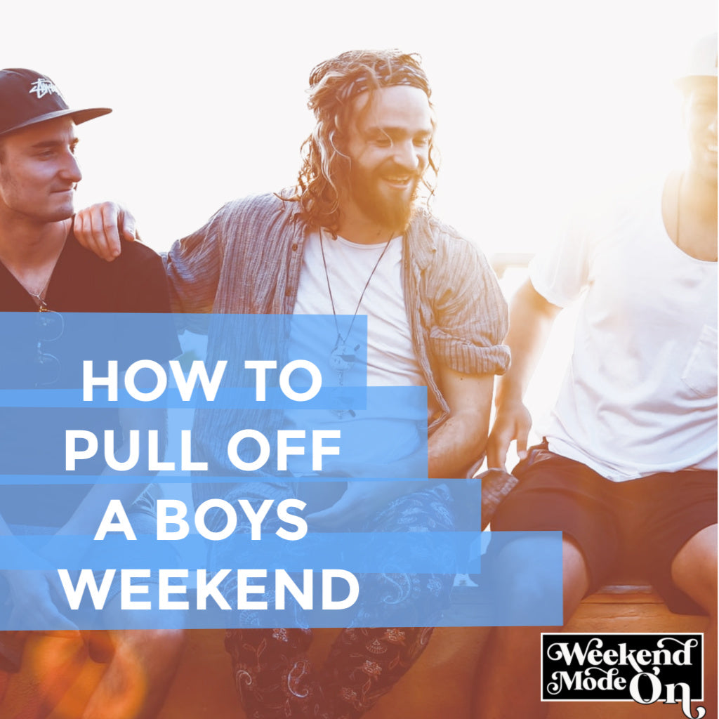How to Pull Off A Boys Weekend