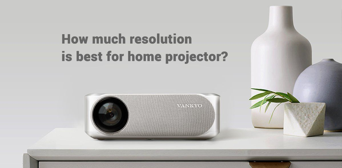What is the Best Resolution for Home Projector?