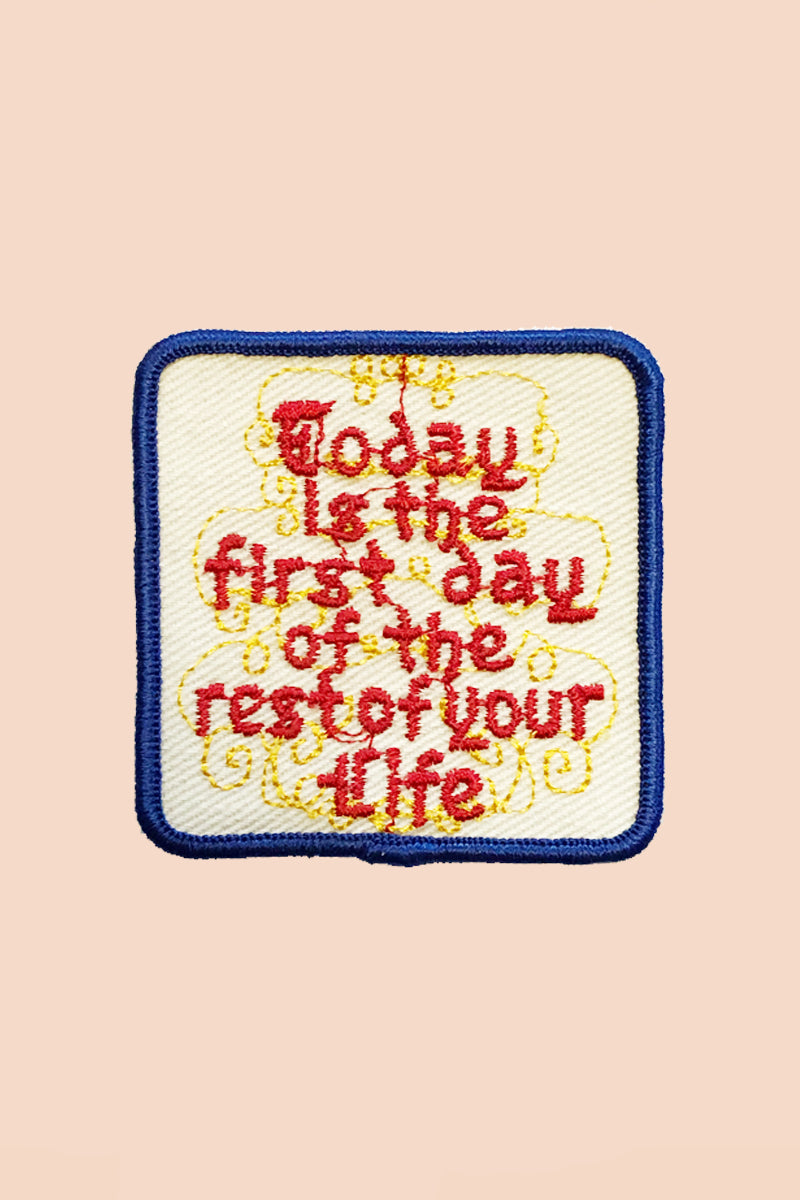 Today is the First Day of the Rest of Your Life Patch