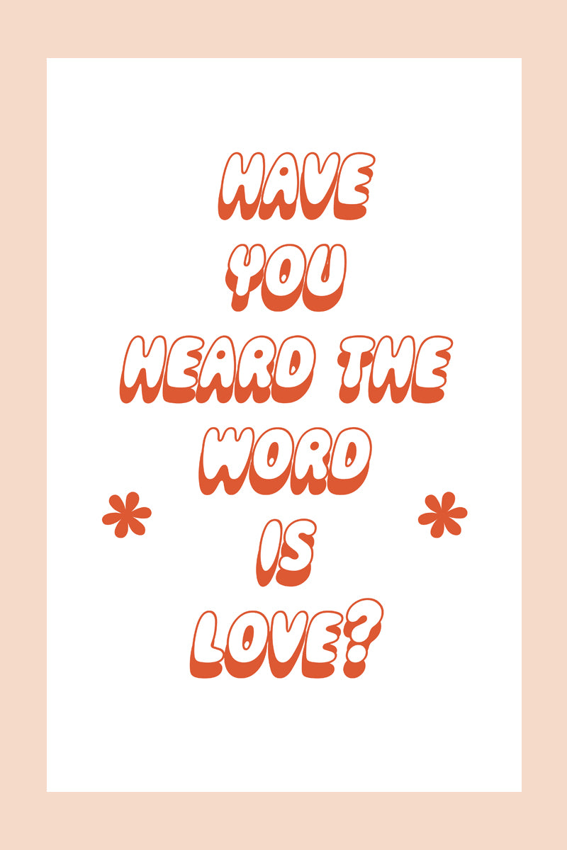 Have you Heard the Word is Love? Print