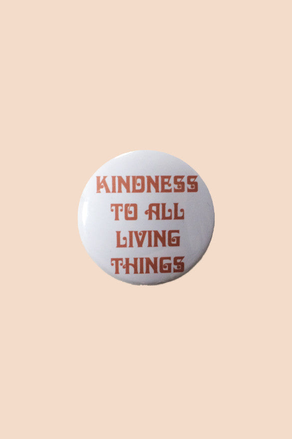 Kindness to All Living Things Pin