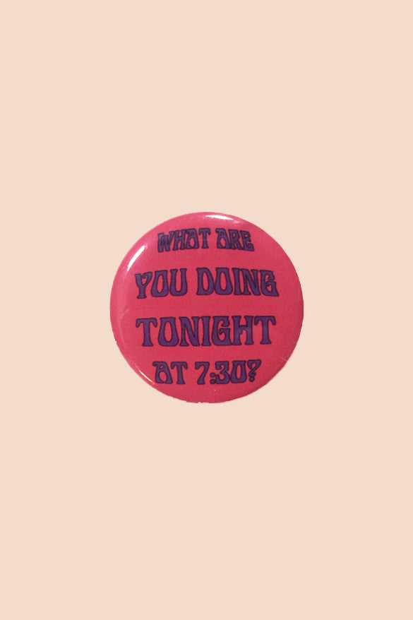 What Are You Doing Tonight? Pin