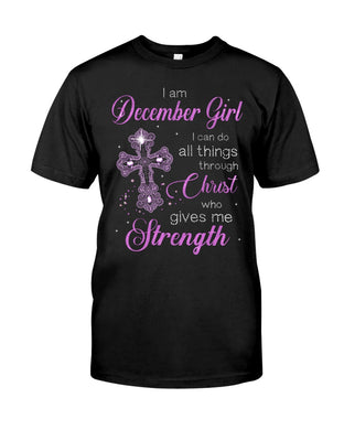 I'm December Girl I Can Do All Things Through Christ Who Gives Me Strength Guys Tee