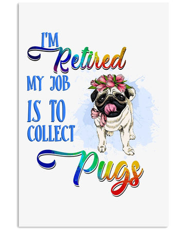 I'm Retired My Job Is To Collect Pugs Colorful Gift For Pug Lovers Vertical Poster