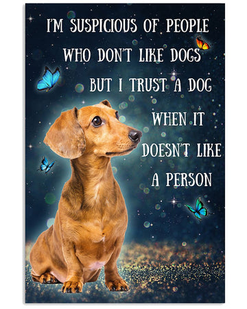 Dachshund I'm Suspicious Of People Who Don't Like Dogs Vertical Poster