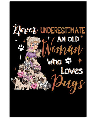 Never Underestimate An Old Woman Who Loves Pugs Custom Design Vertical Poster