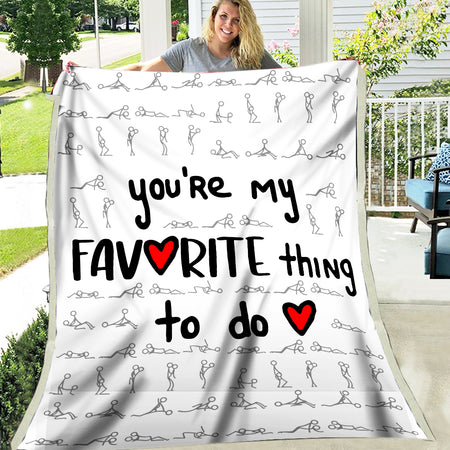 You're My Favorite Thing To Do Funny Valentine Gift For Husband Wife Boyfriend Girlfriend Fleece Blanket