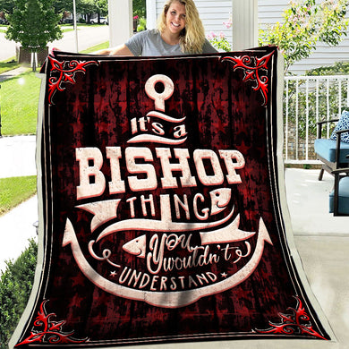 It's A Bishop Thing You Wouldn't Understand Personal Name Family Gift Fleece Blanket