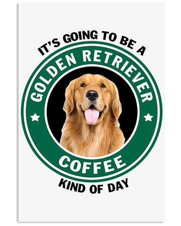 It's Going To Be A Golden Retriever Coffee Kind Of Day Trending Gift Vertical Poster