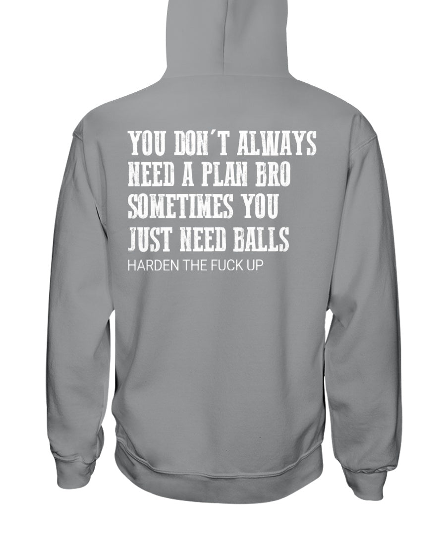 Hoodie You Dont Always Need A Plan Bro Sometime You Need Ball