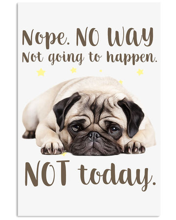 Not Going To Happen Not Today Gift For Pug Lovers Vertical Poster
