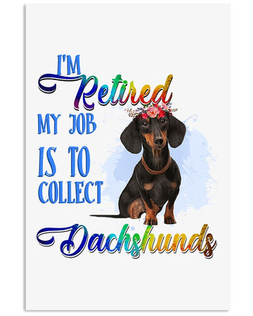 I'm Retired My Job Is To Collect Dachshunds Custom Design Vertical Poster