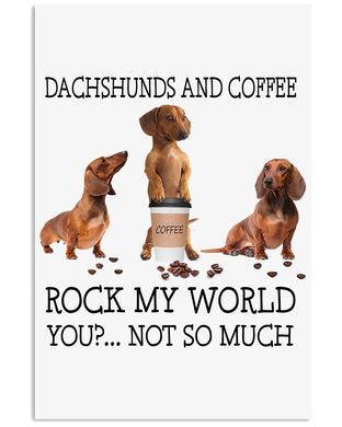 Dachshunds And Coffee Rock My World Custom Design Gifts For Dog Lovers Vertical Poster
