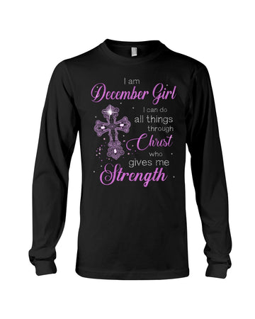I'm December Girl I Can Do All Things Through Christ Who Gives Me Strength Unisex Long Sleeve