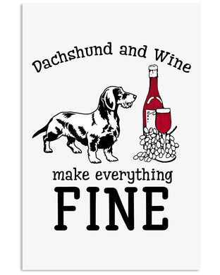Dachshund And Wine Make Everything Fine Custom Design Gifts For Dog Lovers Vertical Poster