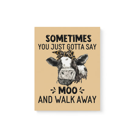 Cows Sometimes Gotta Say Moo And Walk Away Funny Gift Matte Canvas
