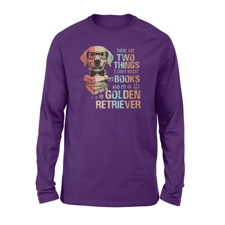 There Are Two Things I Can't Resist. My Books And My Golden Retriever - Long Sleeve