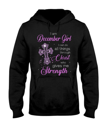 I'm December Girl I Can Do All Things Through Christ Who Gives Me Strength Hoodie
