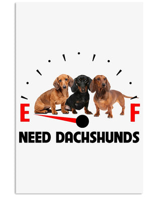 Need Dachshunds Special Custom Design For Dog Lovers Vertical Poster