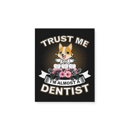 Corgi Trust Me I'm Almost A Dentist Funny Gift For Dog Lovers Matte Canvas