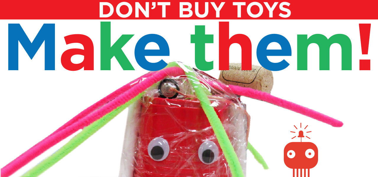 Don't buy toys, make them!