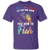 Move Over Boys Let This Girl Show - Plus Sizes Fishing T-Shirt