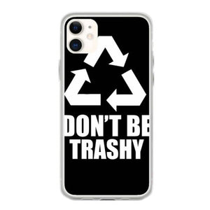 dont be trashy funny fundas iphone 11
