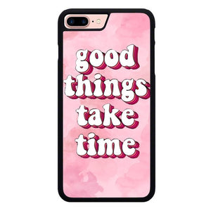 Good Things Take Time L3100 fundas iPhone 7 Plus , iPhone 8 Plus