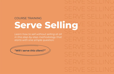 Serve Selling: How to Sell Without Selling at All