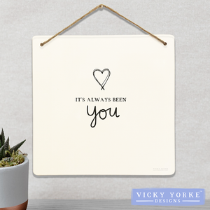 Wall Art / Metal Wall Hanging (Option To Personalise) - 'It's Always Been You'