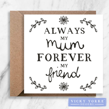 Load image into Gallery viewer, Greetings Card - 'Always My Mum / Mom, Forever My Friend'