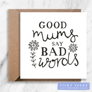 Greetings Card - 'Good Mums / Moms Say Bad Words'