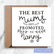 Load image into Gallery viewer, Greetings Card - 'The Best Mums Get Promoted To Nanny / Grandma'