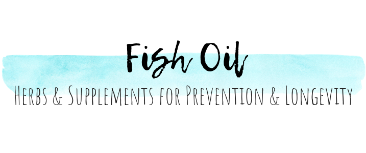 Fish Oil - Herbs & Supplements for Prevention & Longevity