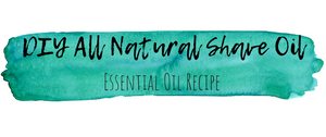 DIY All Natural Shave Oil Recipe with Essential Oils