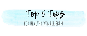 5 Tips for Healthy Winter Skin