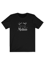 Don't Hate, Meditate 100% Cotton Tee