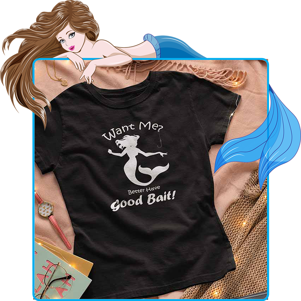 Want Me Better Have Good Bait II - Women's Mermaid T-shirt