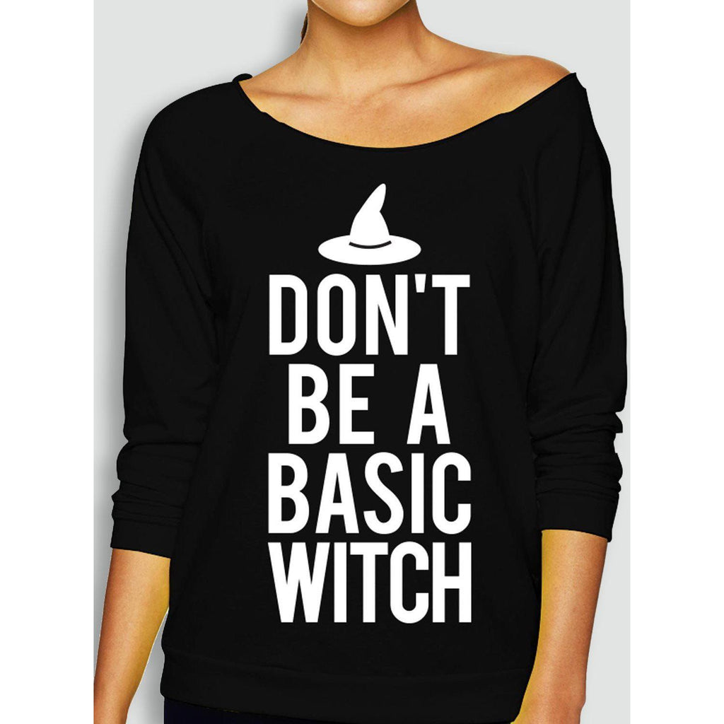 """Don't Be A Basic Witch"" - Witch - Black Longsleeve Sweater"