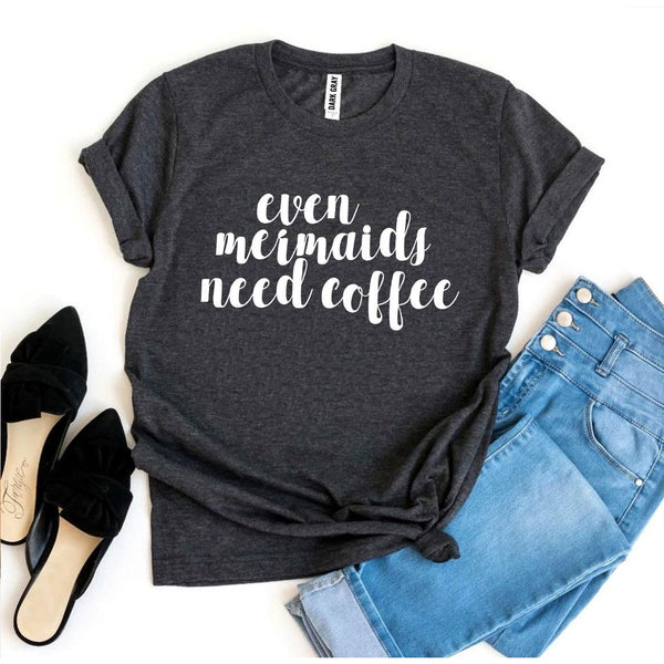 Even Mermaids Need Coffee T-shirt