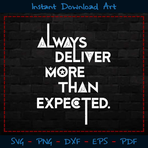 Always Deliver More Than Expected SVG Printable Files