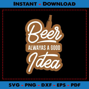 Beer Always A Good Idea SVG